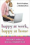 Happy at Work, Happy at Home: The Girl's Guide to Being a Working Mom, Yorio, Ki