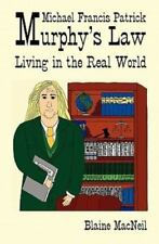 Michael Francis Patrick Murphy's Law Living in the Real World: Murphy's Law