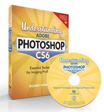 Understanding Adobe Photoshop CS6 : The Essential Techniques for Imaging, FREE S