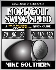More Golf Swing Speed: a RuthlessGolf. com Quick Guide by Mike Southern...
