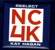 KAY HAGAN NORTH CAROLINA SENATE DEM CHOICE ELECTION POLITICAL BUTTON PINBACK