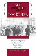 All Bound Up Together: The Woman Question in African American Public Culture, 1
