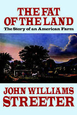 The Fat of the Land:: The Story of an American Farm by John Williams Streeter