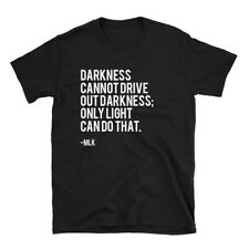 Martin Luther King Quote Shirt Drive Out Darkness 100% Cotton Civil Rights Shirt
