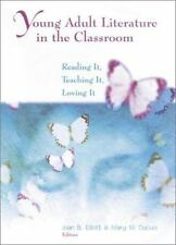 Young Adult Literature in the Classroom: Reading It, Teaching It, Lovi-ExLibrary