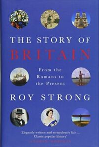 The Story of Britain: From the Romans to the Present by Sir Roy S