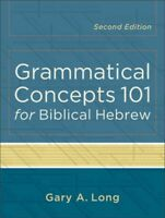Grammatical Concepts 101 for Biblical Hebrew, Paperback by Long, Gary A., ISB...