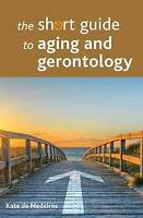 The short guide to aging and gerontology by De Medeiros, Kate (Paperback book, 2