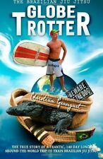 The Brazilian Jiu Jitsu Globetrotter : The True Story about a Frantic, 140...