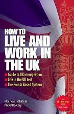 How to Live and Work In The UK 2e: Guide to UK immigration; Life in the UK test;