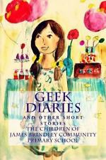 Geek Diaries : (and Other Short Stories) by James Community Primary School...