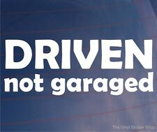 DRIVEN NOT GARAGED Funny Slogan Car/Bumper/Window Vinyl Sticker/Decal