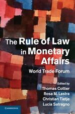 The Rule of Law in Monetary Affairs : World Trade Forum (2016, Paperback)