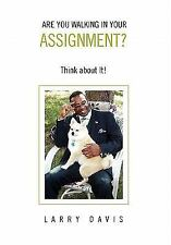 Are You Walking in Your Assignment? : Think about It! by Larry Davis (2010,...