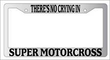 Chrome METAL License Plate Frame THERE'S NO CRYING IN SUPER MOTOCROSS