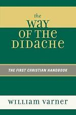 The Way of the Didache : The First Christian Handbook by William Varner...