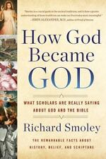 How God Became God: What Scholars Are Really Saying About God and the Bible, Smo