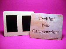 """Illegitimi Non Carborundum"" 4 x 5 Sign - Fridge Magnet - Funny Sign - Sku#4112"