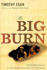 The Big Burn : Teddy Roosevelt and the Fire That Saved America by Timothy Egan