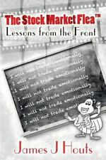 The Stock Market Flea : Lessons from the Front by James Houts (2014, Paperback)
