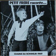 PETIT FRERE RACONTE... CHAINE DU BONHEUR 1969   45 TOURS  2 Titres