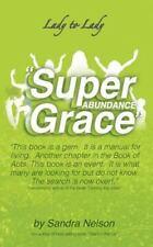 Super Abundance Grace by Sandra Nelson (2014, Paperback)
