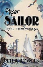 Paper Sailor : Lyrics Poems Collages by Peter Rowles (2010, Paperback)