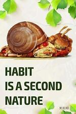 Habit Is a Second Nature : Or How to Get Rid of Addictions That Worsen Your...