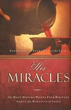His Miracles: The Most Moving Words Ever Written about the Miracles of Jes .. U