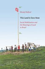 This Land Is Ours Now: Social Mobilization and the Meanings of Land in Brazil, W