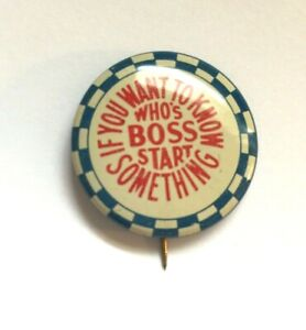 Vintage Pinback Button - If You Want To Know Who's Boss Start Something