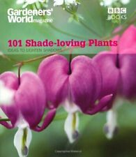 Gardeners' World: 101 Shade-loving Plants: Ideas to Light Up Shadows (Gardene.