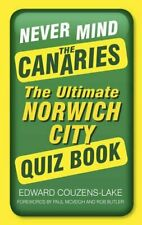Never Mind the Canaries: The Ultimate Norwich City Qu... by Couzens-Lake, Edward