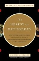 Heresy of Orthodoxy : How Contemporary Culture's Fascination With Diversity H...