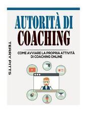 Autorità Di Coaching : Come Avviare la Propria Attività Di Coaching Online by...