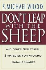 Don't Leap with the Sheep by S. Michael Wilcox (2001, Hardcover)
