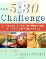 The 5:30 Challenge: 5 Ingredients, 30 Minutes, Dinner on the Table by Jeanne Bes