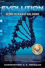 Evolution : Beyond the Realm of Real Science by Christopher H. K. Persaud...