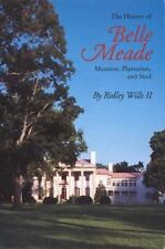 The History of Belle Meade: Mansion, Plantation, and Stud by Ridley W. Wills Pap