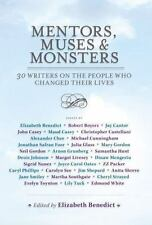 Mentors, Muses & Monsters 30 Writers on the People Who Changed Their Lives