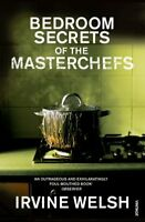 Bedroom Secrets of the Master Chefs By Irvine Welsh
