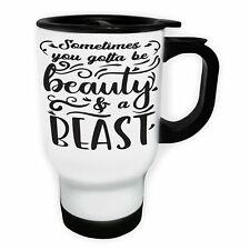 Sometimes you gotta be beauty and a beast White/Steel Travel 14oz Mug bb815t