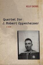 Quartet for J. Robert Oppenheimer: A Poem