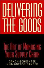 Delivering the Goods : The Art of Managing Your Supply Chain by Schechter, Damon
