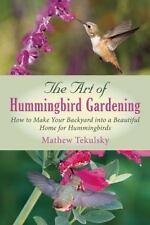 The Art of Hummingbird Gardening Book~Grow Plants to Attract Birds~Photos~NEW