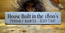 Wooden Sign, House Built In The 1800's Probably Haunted Sleep Tight, Old Home