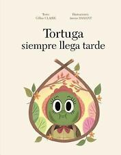 TORTUGA SIEMPRE LLEGA TARDE / TURTLE IS ALWAYS LATE! - CLAIRE, CELINE/ DAMANT, A