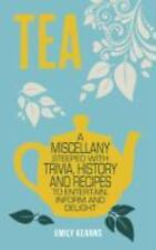 Tea: A Miscellany Steeped with Trivia, History and Recipes, Kearns, Emily