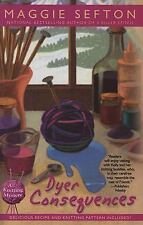 Dyer Consequences Maggie Sefton HC/DJ 2008 A Knitting Mystery Recipes Patterns