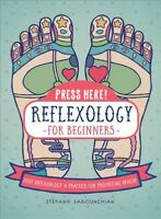 Press Here Reflexology for Beginners : Foot Reflexology: A Practice for Promo...